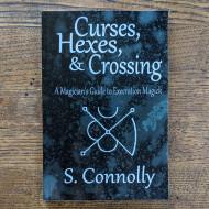 Curses, Hexes & Crossing: A Magician's Guide to Execration Magick
