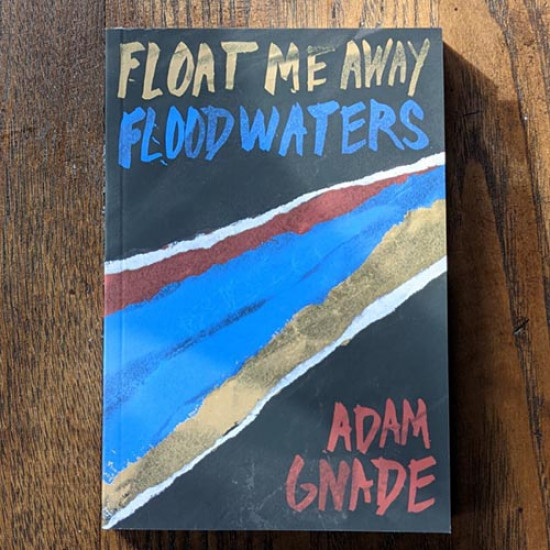 Float Me Away, Floodwaters by Adam Gnade