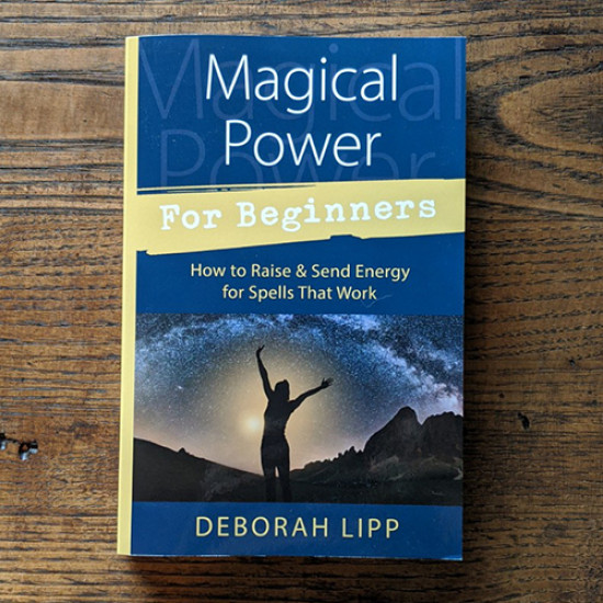 Magical Power for Beginners: How to Raise & Send Energy for Spells That Work