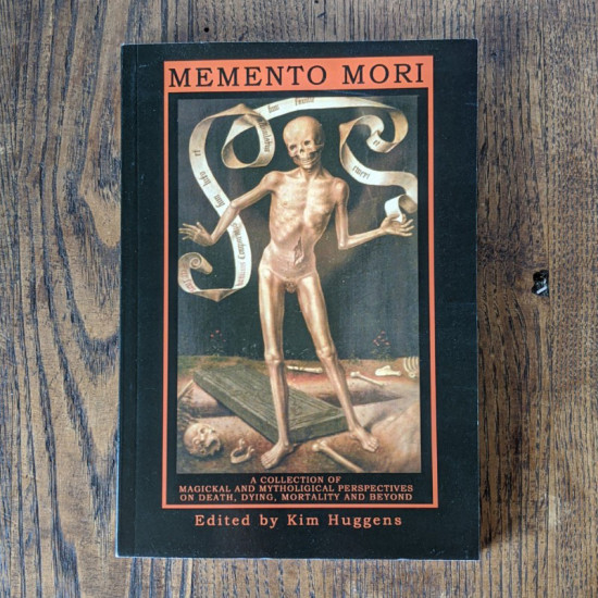 Memento Mori: A Collection of Magickal and Mythological Perspectives on Death, Dying, Mortality & Beyond