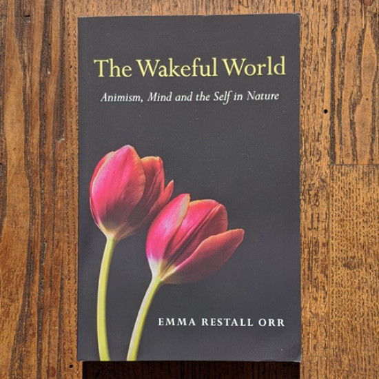 The Wakeful World: Animism, Mind and the Self in Nature