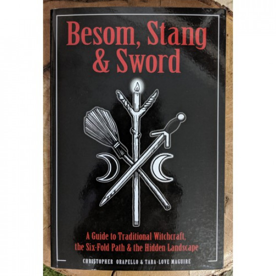 Besom, Stang & Sword: A Guide to Traditional Witchcraft, the Six-Fold Path & the Hidden Landscape