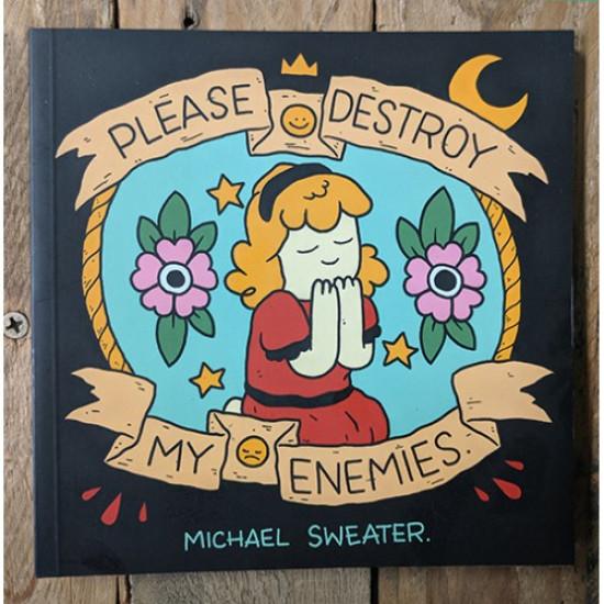 Please Destroy my Enemies by Michael Sweater