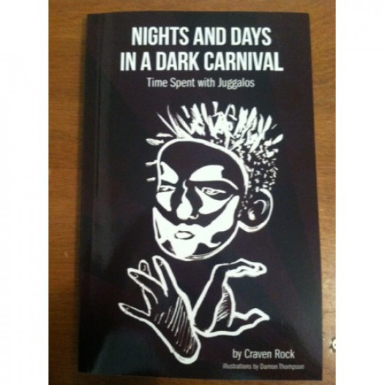 Nights And Days In A Dark Carnival - Time Spent with Juggalos