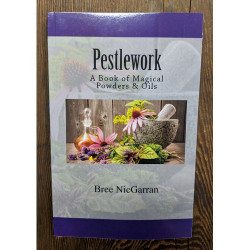 Pestlework - A Book of Magical Powders & Oils by Bree NicGarran
