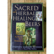 Sacred and Herbal Healing Beers: The Secrets of Ancient Fermentation
