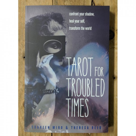 Tarot for Troubled Times: Confront Your Shadow, Heal Your Self & Transform the World