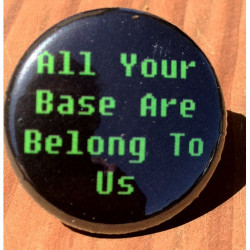 All Your Base Are Belong To Us GK-20