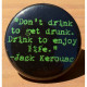 Don't Drink To Get Drunk. Drink to Enjoly Life. -Jack Kerouac FD-08