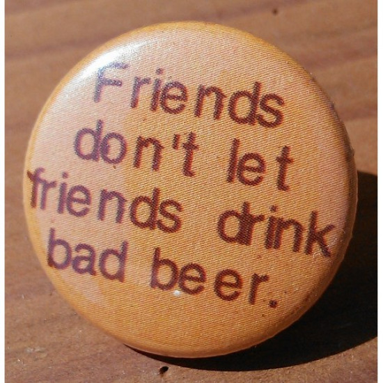 Friends Don't Let Friends Drink Bad Beer FD-11