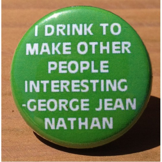 I Drink To Make Other People Interesting - George Jean Nathan FD-09