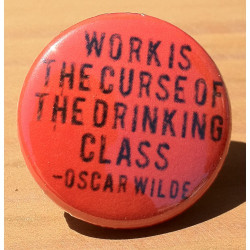 Work Is The Curse Of The Drinking Class -Oscar Wilde FD-05