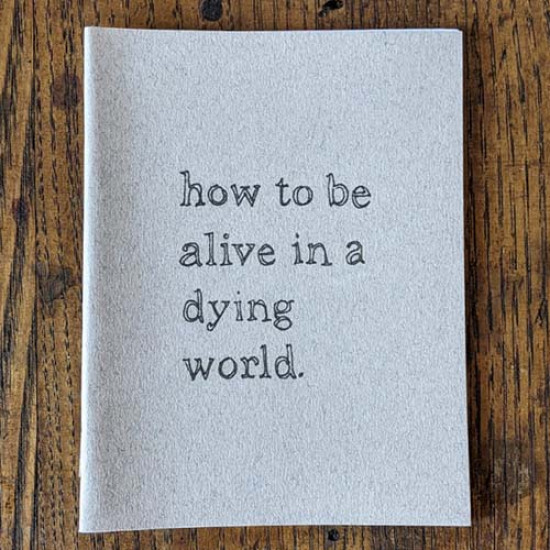 how to be alive in a dying world