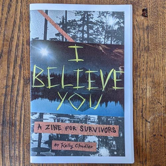 I Believe You: A Zine for Survivors by Kelly Chudler