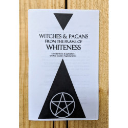 Witches & Pagans From the Frame of Whiteness: Considerations & Applications for White people's Magical Practices