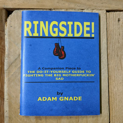 Ringside! A Companion Piece to The Do-It-Yourself Guide to Fighting the Big Motherfuckin' Sad