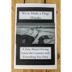 We've Made a Huge Mistake: a Zine About Driving Across the Country with Everything You Own