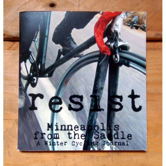 Resist Minneapolis from the Saddle (a winter cycling journal)