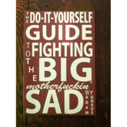 Do It Yourself Guide To Fighting The Big Motherfuckin' Sad